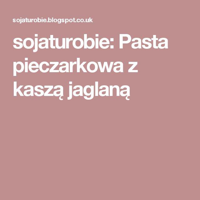 sojaturobie: Pasta pieczarkowa z kaszą jaglaną