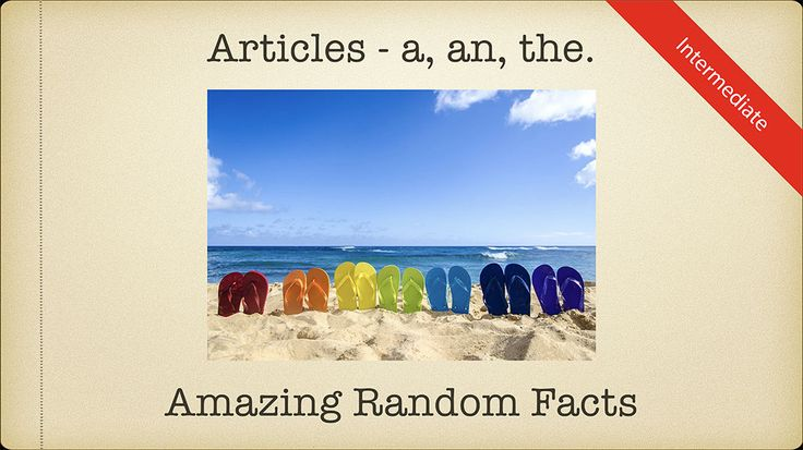 Liven the classroom & teach definite article & indefinite articles (a, an, the) with some amazing world facts. (Intermediate level)