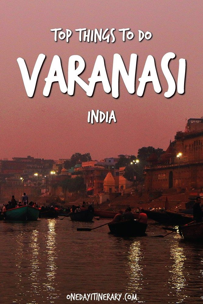 Top Things to do in Varanasi and Best Sight to Visit on a Short Stay