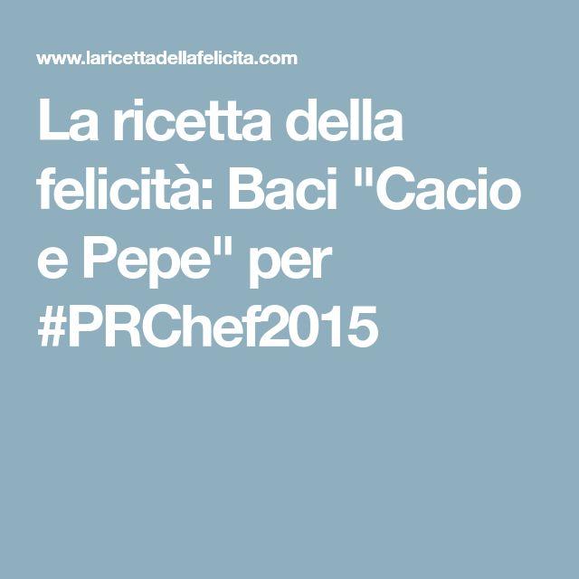 """La ricetta della felicità: Baci """"Cacio e Pepe"""" per #PRChef2015"""
