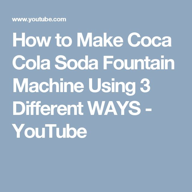 How to Make Coca Cola Soda Fountain Machine Using 3 Different WAYS - YouTube