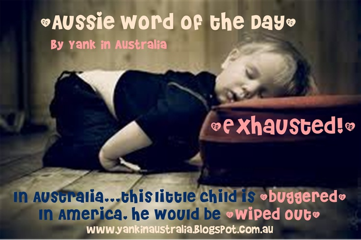 """AUSSIE WORD OF THE DAY Someone who is exhausted is """"buggered"""" Americans would also say """"wiped out!"""" #YANKINAUSTRALIA #aussielingo #Aussie #Australia #Australian #travel www.yankinaustralia.blogspot.com"""