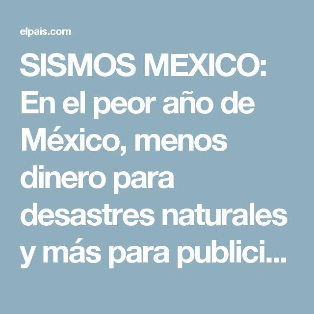 SISMOS MEXICO:  En el peor año de México, menos dinero para desastres naturales y más para publicidad oficial   Internacional   EL PAÍS