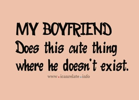 My boyfriend...: Boyfirend Quotes, Single Life, Sad Life, Cute Funny Love Quotes For Him, Funny Stuff, Cute Boyfriends Humor, Forever Alone, True Stories, Cute Single Quotes