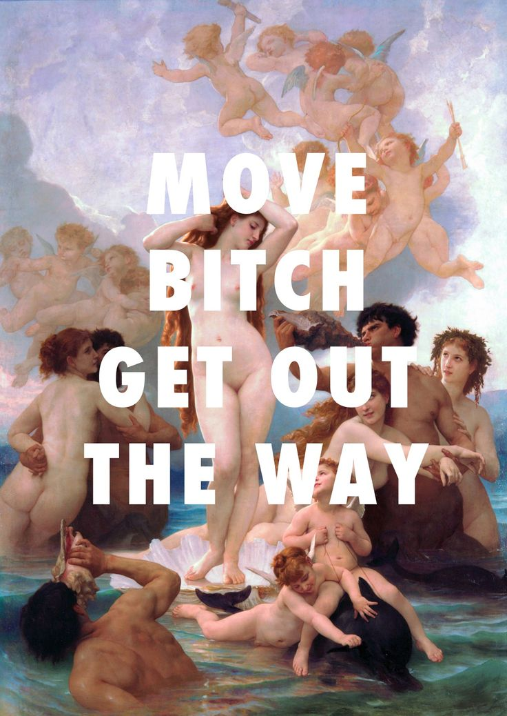 YOU ABOUT TO GET RAN THE FUCK OVER The Birth of Venus (1879), William-Adolphe Bouguereau / Move Bitch (Get Out The Way), Ludacris