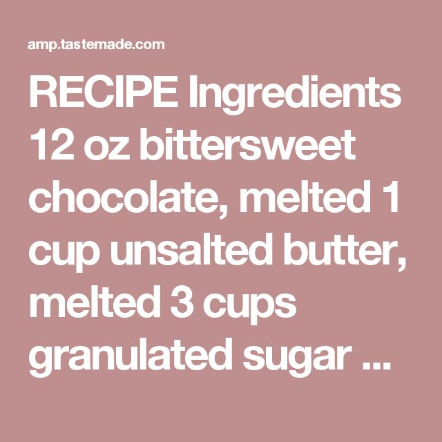 RECIPE Ingredients  12 oz bittersweet chocolate, melted 1 cup unsalted butter, melted 3 cups granulated sugar 6 eggs ½ cup cocoa powder pinch of salt 1 ¼ cups all-purpose flour ¾ cup mini chocolate chips Let's get Cooking...  Place the bittersweet chocolate and butter in a heatproof bowl over a pot of simmering water. Stir until fully melted, then remove from the heat. Gradually whisk in the sugar and add the eggs one at a time, mixing after each addition. Add the cocoa powder and the pinch…