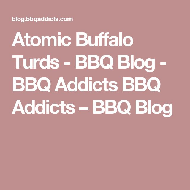 Atomic Buffalo Turds - BBQ Blog - BBQ Addicts BBQ Addicts – BBQ Blog