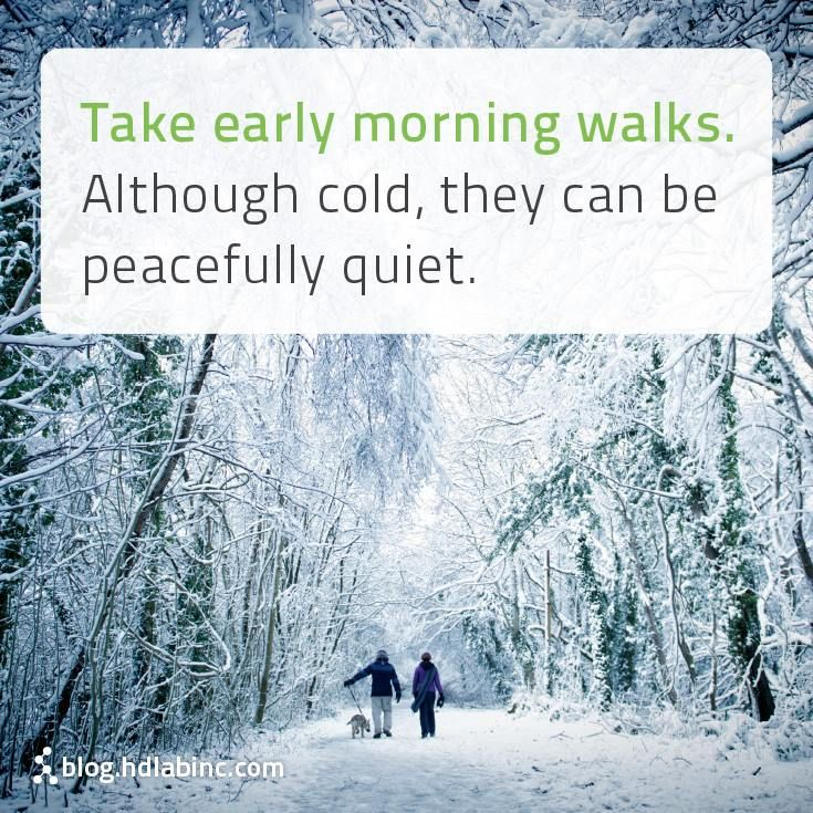Take early morning walks.