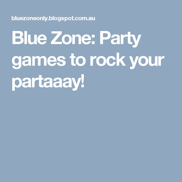 Blue Zone: Party games to rock your partaaay!