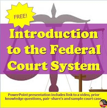 FREE! The Judicial Branch - Introduction to the Federal Court System(Civics)  This is an 18-slide power point presentation that introduces the federal court system for your secondary Civics/American Government class. It includes a link to a film clip, questions to gain prior knowledge and a sample court case. Use this at the beginning of the unit: Judicial Branch.