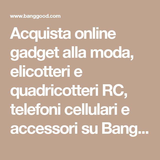 Acquista online gadget alla moda, elicotteri e quadricotteri RC, telefoni cellulari e accessori su Banggood.com.