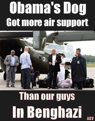 Obama's Dog got more Air Support than our guys in Bengahzi