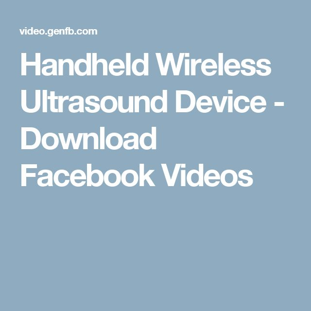 Handheld Wireless Ultrasound Device - Download Facebook Videos