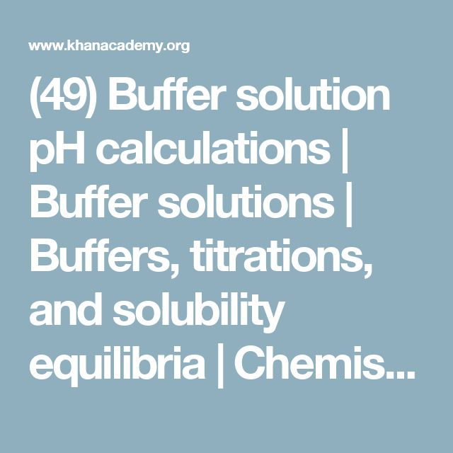 (49) Buffer solution pH calculations | Buffer solutions | Buffers, titrations, and solubility equilibria | Chemistry | Khan Academy