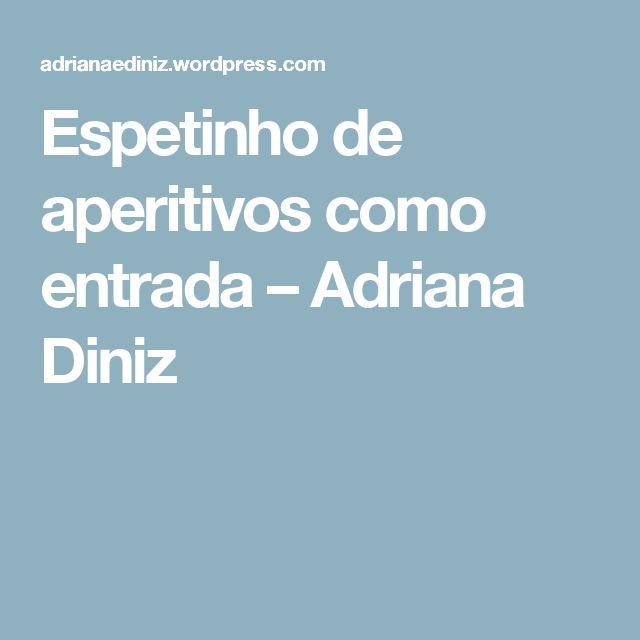 Espetinho de aperitivos como entrada – Adriana Diniz