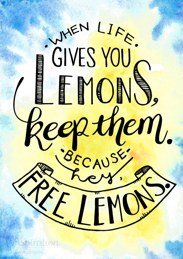 "This one will help put a smile on any face, and encourage a positive can do outlook on life.  ""When life gives you lemons, keep them. Because hey, free lemons"""