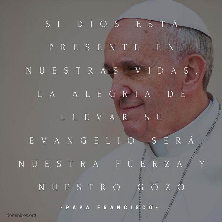 """Dominicos on Twitter: """"Si Dios está presente en nuestras vidas, la alegría de llevar su Evangelio será nuestra fuerza #PapaFrancisco https://t.co/ZJQlDz8Giz"""""""