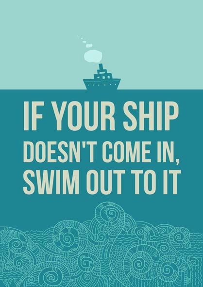 If Your Ship Doesn't Come In...take a swim! :)Thoughts, Words Of Wisdom, Keep Swimming, Give Up Quotes, Motivation Quotes, Ships, Prints, Inspiration Quotes, Dreams Quotes