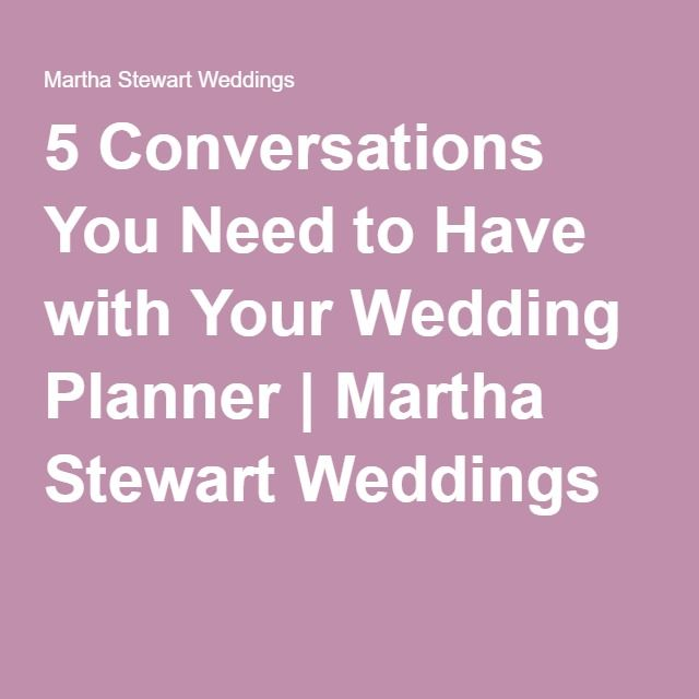 5 Conversations You Need to Have with Your Wedding Planner | Martha Stewart Weddings