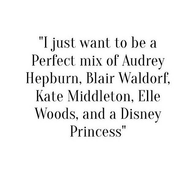 ♡I just want to be a perfect mix of Audrey Hepburn, Blair Waldorf, Kate Middleton, Elle woods, and a Disney princess♡ ♡Breakfast at Dior♡