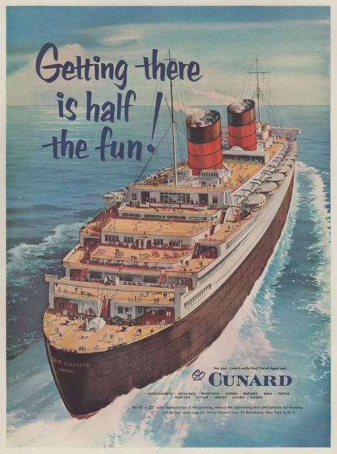 """Cunard Cruise Lines, Queen Elizabeth, 1955. """"Getting there is half the fun!"""""""