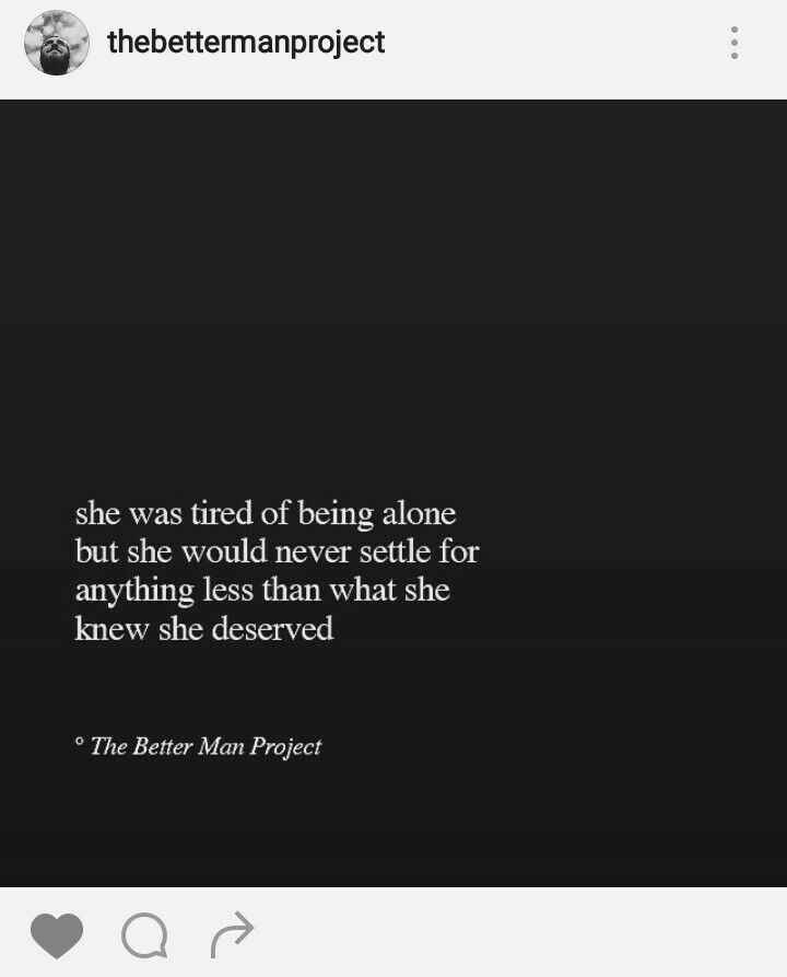 She was tired of being alone But she would never settle for Anything less than what she Knew she deserved *the better man project