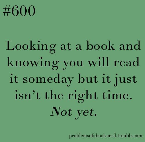 Looking at a book and knowing you will read it someday but it just isn't the right time. Not yet. ... And then it usually turns out to be a wonderful story.