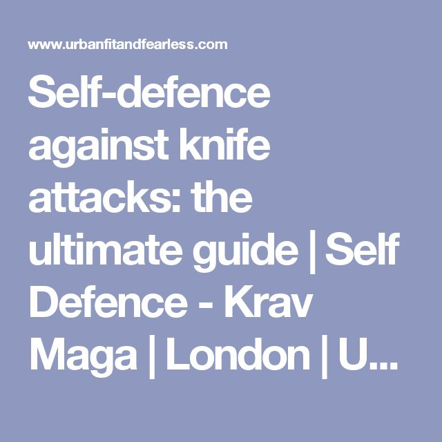 Self-defence against knife attacks: the ultimate guide | Self Defence - Krav Maga | London | Urban Fit & Fearless