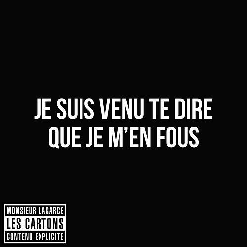 Je suis venu te dire que je m'en fous. #LesCartons #MonsieurLaGarce