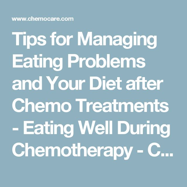 Tips for Managing Eating Problems and Your Diet after Chemo Treatments - Eating Well During Chemotherapy - Chemocare