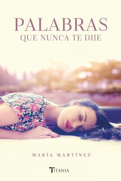 Palabras que nunca te dije // María Martínez // Titania