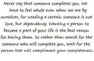 complete yourself and find someone who compliments you