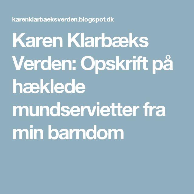 Karen Klarbæks Verden: Opskrift på hæklede mundservietter fra min barndom