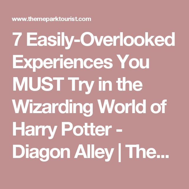 7 Easily-Overlooked Experiences You MUST Try in the Wizarding World of Harry Potter - Diagon Alley | Theme Park Tourist