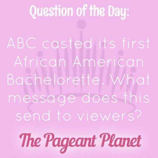 Today's Pageant Question of the Day is: ABC cast its first African American Bachelorette. What message does this send to viewers?  Why this question was asked: It is important to keep up with current events and be able to form and explain your opinions about them.  Click to see how some of our Instagram followers answered the question: