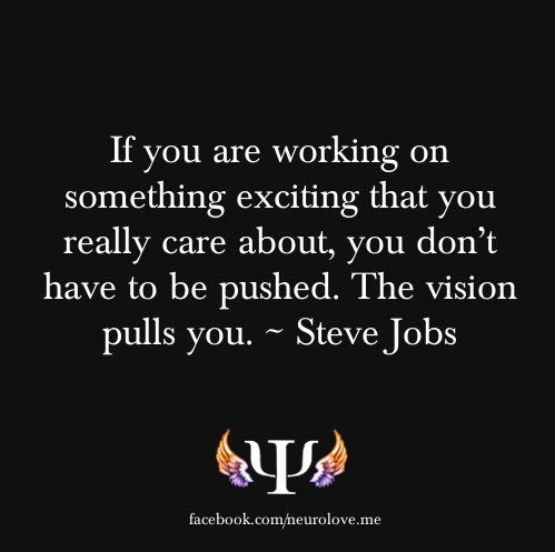 the vision pulls you - Steve Jobs