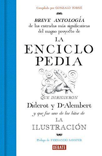 La Enciclopedia: Breve antología de las entradas más significativas del magno proyecto que dirigieron Diderot y D'Alembert. #Enciclopedia: #Breve #antología #entradas #más #significativas #magno #proyecto #dirigieron #Diderot #D'Alembert.