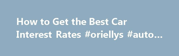 How to Get the Best Car Interest Rates #oriellys #auto #parts http://australia.remmont.com/how-to-get-the-best-car-interest-rates-oriellys-auto-parts/  #auto loan interest rates # How to Get the Best Car Interest Rates By Emily Delbridge. Car Insurance and Loans Expert Emily Sue Delbridge has a strong family history in the insurance industry. She has been in the insurance business since 2005 with her primary focus on personal lines insurance. Read more Getting the best interest rate possible…