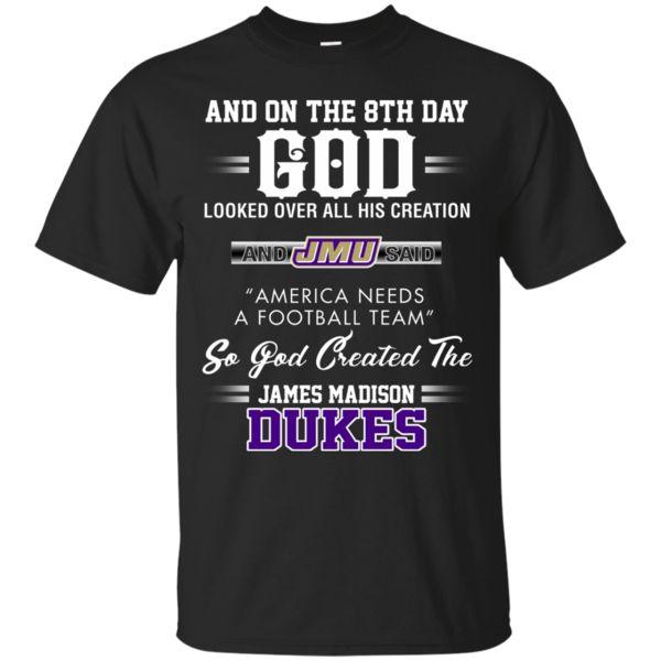 James Madison Dukes T shirts God His Creation America Needs A Football Team Hoodies Sweatshirts