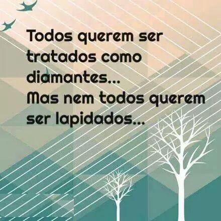 .pois é dói ser moldado ninguém é perfeito! mas pode escolher ser Vaso de honra ! e ser o diamante de Deus!