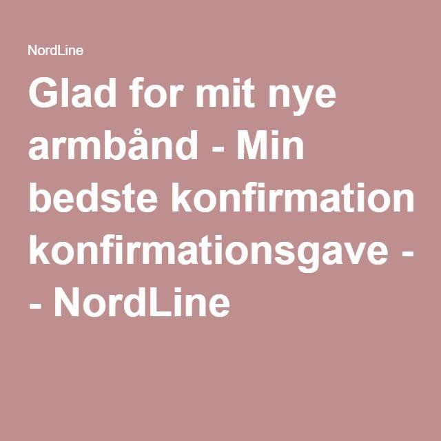 Glad for mit nye armbånd - Min bedste konfirmationsgave - NordLine