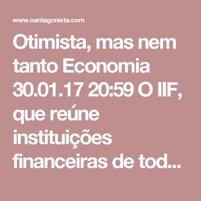 """Otimista, mas nem tanto  Economia 30.01.17 20:59 O IIF, que reúne instituições financeiras de todo o mundo, avalia que o Brasil possa crescer 3,2% no ano que vem, caso a reforma da previdência seja aprovada ainda em 2017.  Apesar da previsão generosa, o economista-chefe do instituto, Ramon Aracena, afirma que está """"cautelosamente otimista"""" com o país."""