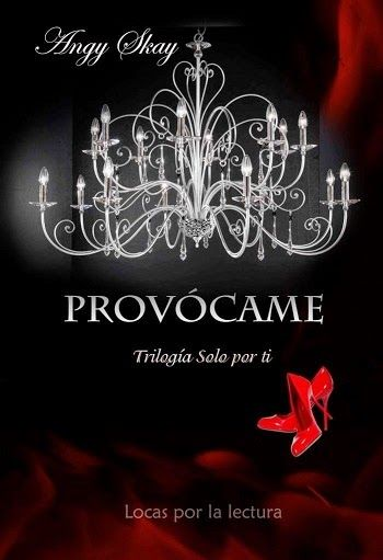 Charlando A Gusto - Provócame - Trilogía Solo Por Ti 01 - Angy Skay  http://www.charlandoagusto.com/2015/03/provocame-trilogia-solo-por-ti-01-angy.html #Libros #Portadas