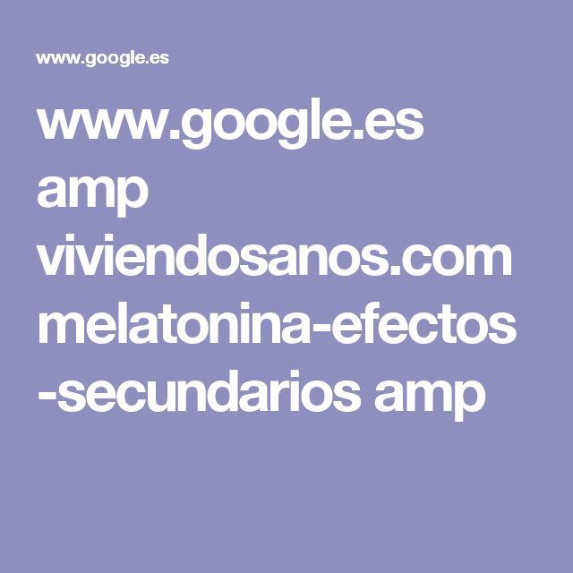www.google.es amp viviendosanos.com melatonina-efectos-secundarios amp
