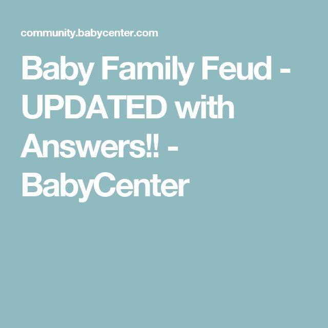 Baby Family Feud - UPDATED with Answers!! - BabyCenter