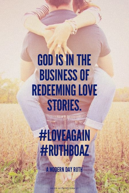 God is in the business of redeeming love stories. #loveagain #ruthboaz - A Modern Day Ruth | Jenny made this with Spoken.ly