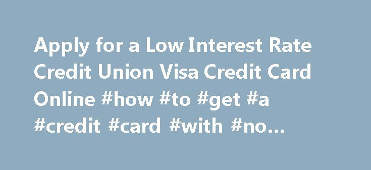 Apply for a Low Interest Rate Credit Union Visa Credit Card Online #how #to #get #a #credit #card #with #no #credit http://nef2.com/apply-for-a-low-interest-rate-credit-union-visa-credit-card-online-how-to-get-a-credit-card-with-no-credit/  #low credit credit cards # Visa Credit Cards Transfer your balance today! How much are you paying in credit card interest charges every month, $50? $100? Cash Rewards unlimited 1% cash back Visa Platinum Credit Card SDCCU Cash Rewards The SDCCU Cash…