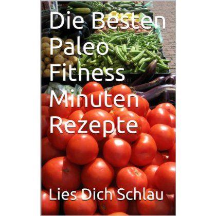 Die Besten Paleo Fitness Minuten Rezepte (German Edition)  #Healthy #Eating #Habits