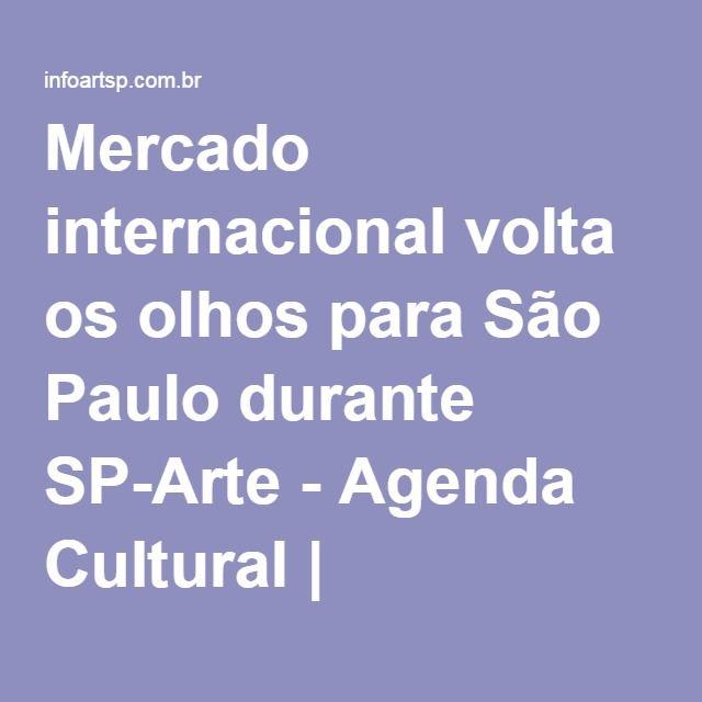 Mercado internacional volta os olhos para São Paulo durante SP-Arte - Agenda Cultural | INFOARTsp