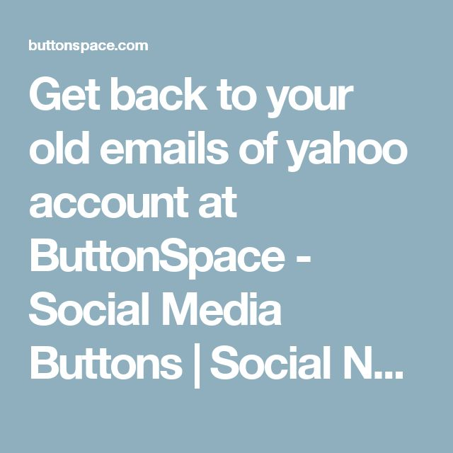 Get back to your old emails of yahoo account at ButtonSpace - Social Media Buttons | Social Network Buttons | Share Buttons